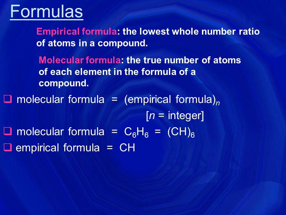 Formulas molecular formula = (empirical formula)n [n = integer]